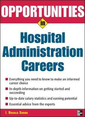 Opportunities in Hospital Administration Careers (Paperback, Rev. ed): I. Donald Snook