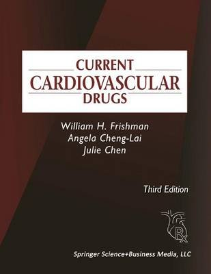 Current Cardiovascular Drugs (Paperback): William H. Frishman, Angela Cheng-Lai, Julie Chen