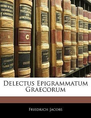 Delectus Epigrammatum Graecorum (Latin, Paperback): Friedrich Jacobs