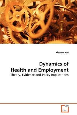Dynamics of Health and Employment (Paperback): Xiaoshu Han