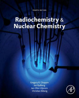 Radiochemistry and Nuclear Chemistry (Electronic book text, 4th ed.): Gregory Choppin, Jan-Olov Liljenzin, Jan Rydberg,...