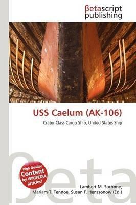 USS Caelum (AK-106) (Paperback): Lambert M. Surhone, Mariam T. Tennoe, Susan F. Henssonow