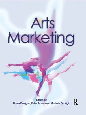 Arts Marketing (Paperback, New): Finola Kerrigan, Peter Fraser, Mustafa Ozbilgin