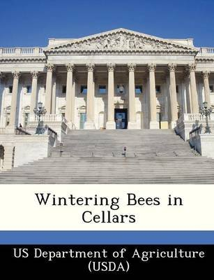 Wintering Bees in Cellars (Paperback): Us Department of Agriculture (Usda)
