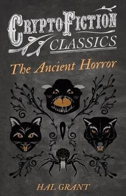 The Ancient Horror (Cryptofiction Classics - Weird Tales of Strange Creatures) (Electronic book text): Hal Grant