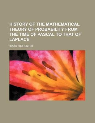 A History of the Mathematical Theory of Probability from the Time of Pascal to That of Laplace (Paperback): Isaac Todhunter