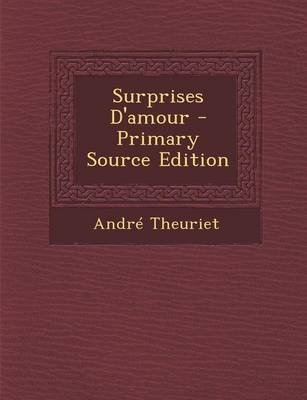 Surprises D'Amour - Primary Source Edition (English, French, Paperback): Andre Theuriet