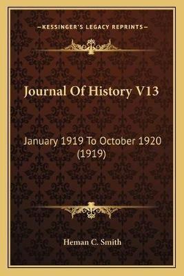 Journal of History V13 - January 1919 to October 1920 (1919) (Paperback): Heman C Smith