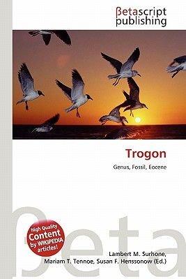 Trogon (Paperback): Lambert M. Surhone, Miriam T. Timpledon, Susan F. Marseken