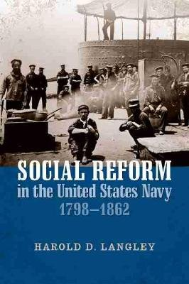 Social Reform in the United States Navy, 1798-1862 (Paperback): Harold D. Langley