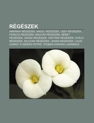 Regeszek - Amerikai Regeszek, Angol Regeszek, Cseh Regeszek, Francia Regeszek, Magyar Regeszek, Nemet Regeszek, Orosz Regeszek,...