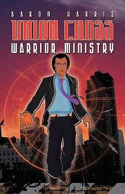 Union Cross - Warrior Ministry (Paperback): Aaron Harris