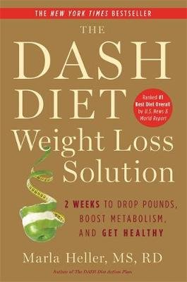 The Dash Diet Weight Loss Solution - 2 Weeks to Drop Pounds, Boost Metabolism and Get Healthy (Paperback): Marla Heller