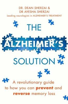 The Alzheimer's Solution - A revolutionary guide to how you can prevent and reverse memory loss (Paperback): Dean Sherzai,...