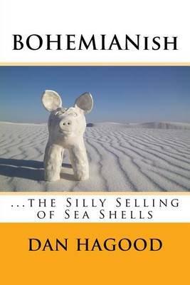 Bohemianish - The Silly Selling of Sea Shells (Paperback): Dan Hagood