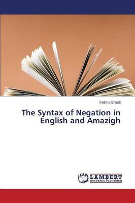 The Syntax of Negation in English and Amazigh (Paperback): Erradi Fatima