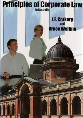 Principles of Corporate Law in Australia (Paperback): J.F. Corkery, Bruce Welling