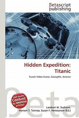 Hidden Expedition - Titanic (Paperback): Lambert M. Surhone, Mariam T. Tennoe, Susan F. Henssonow