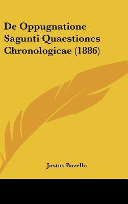 de Oppugnatione Sagunti Quaestiones Chronologicae (1886) (English, Latin, Hardcover): Justus Buzello