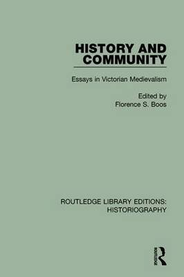 History and Community - Essays in Victorian Medievalism (Hardcover): Florence S. Boos
