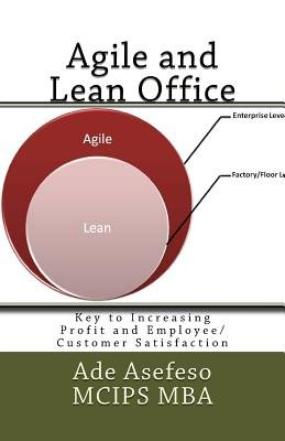 Agile and Lean Office - Key to Increasing Profit and Employee/Customer Satisfaction (Paperback): Ade Asefeso MCIPS MBA