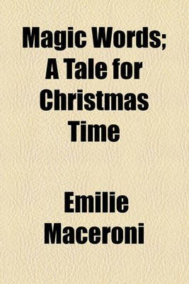 Magic Words; A Tale for Christmas Time (Paperback): Emilie Maceroni