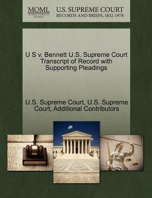 U S V. Bennett U.S. Supreme Court Transcript of Record with Supporting Pleadings (Paperback): Additional Contributors
