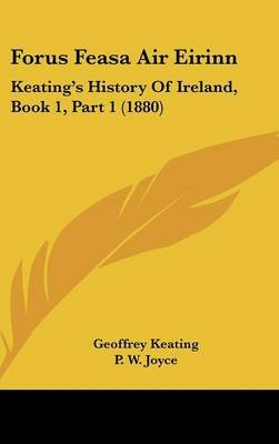Forus Feasa Air Eirinn - Keating's History of Ireland, Book 1, Part 1 (1880) (Hardcover): Geoffrey Keating