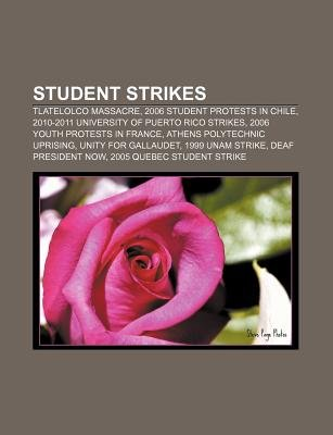 Student Strikes - Tlatelolco Massacre, 2006 Student Protests in Chile, 2010-2011 University of Puerto Rico Strikes (Paperback):...