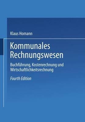 Kommunales Rechnungswesen - Buchfuhrung, Kostenrechnung Und Wirtschaftlichkeitsrechnung (German, Paperback, 4th): Klaus Homann