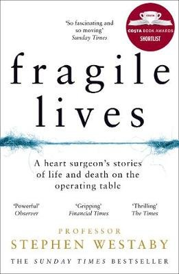 Fragile Lives - A Heart Surgeon's Stories of Life and Death on the Operating Table (Paperback): Stephen Westaby