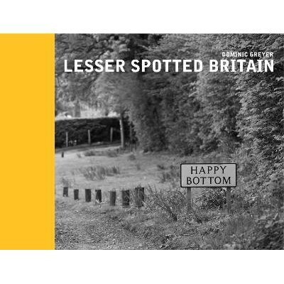 Lesser Spotted Britain (Hardcover): Dominic Greyer