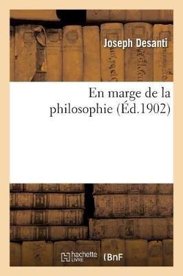 En Marge de La Philosophie (Ed.1902) (French, Paperback): Joseph Desanti, Desanti-J