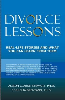 Divorce Lessons - Real Life Stories and What You Can Learn From Them (Paperback): Cornelia Brentano, Alison Clarke-Stewart