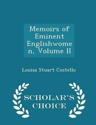 Memoirs of Eminent Englishwomen, Volume II - Scholar's Choice Edition (Paperback): Louisa Stuart Costello