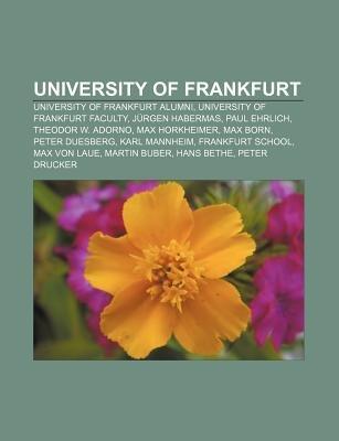 University of Frankfurt - University of Frankfurt Alumni, University of Frankfurt Faculty, Jurgen Habermas, Paul Ehrlich,...