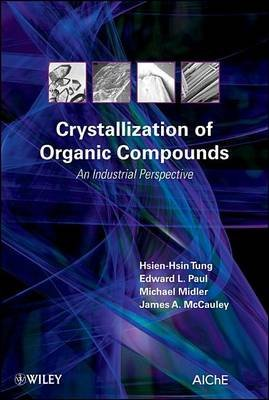Crystallization of Organic Compounds - An Industrial Perspective (Electronic book text, 1st edition): Hsien-Hsin Tung