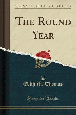 The Round Year (Classic Reprint) (Paperback): Edith M. Thomas