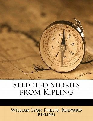 Selected Stories from Kipling (Paperback): Rudyard Kipling, William Lyon Phelps