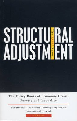 Structural Adjustment - The SAPRI Report: The Policy Roots of Economic Crisis, Poverty and Inequality (Electronic book text,...