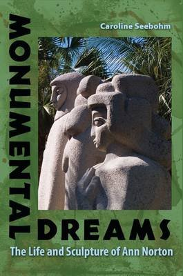 Monumental Dreams - The Life and Sculpture of Ann Norton (Electronic book text): Caroline Seebohm