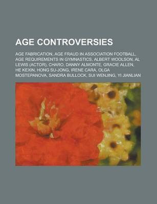 Age Controversies - Age Fabrication, Age Fraud in Association Football, Age Requirements in Gymnastics, Albert Woolson, Al...