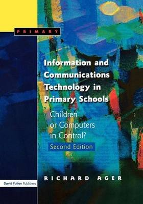 Information and Communications Technology in Primary Schools, Second Edition: Children or Computers in Control? (Electronic...