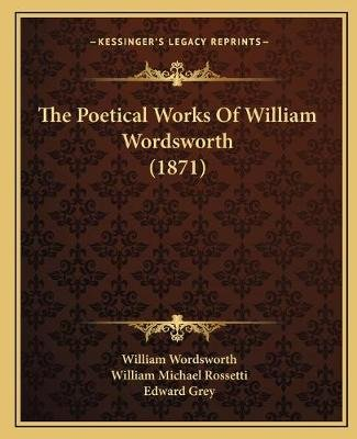 The Poetical Works of William Wordsworth (1871) (Paperback): William Wordsworth