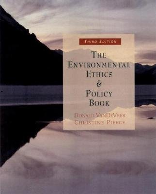 The Environmental Ethics and Policy Book - Philosophy, Ecology, Economics (Paperback, 3rd edition): Christine Pierce, Donald...