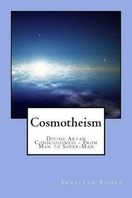 Cosmotheism - Divine Aryan Consciousness from Man to Super-Man (Paperback): Aaron Collins