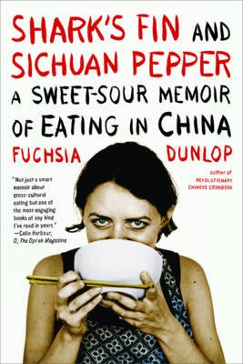 Shark's Fin and Sichuan Pepper - A Sweet-Sour Memoir of Eating in China (Paperback): Fuchsia Dunlop