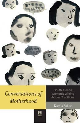 Conversations of Motherhood - South African Women's Writing Across Traditions (Paperback): Ksenia Robbe