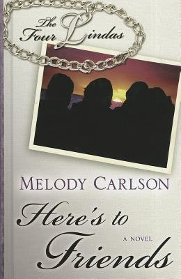 Here's to Friends (Large print, Hardcover, large type edition): Melody Carlson