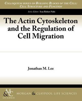 The Actin Cytoskeleton and the Regulation of Cell Migration (Paperback): Jonathan M. Lee